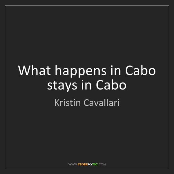 Kristin Cavallari: What happens in Cabo stays in Cabo