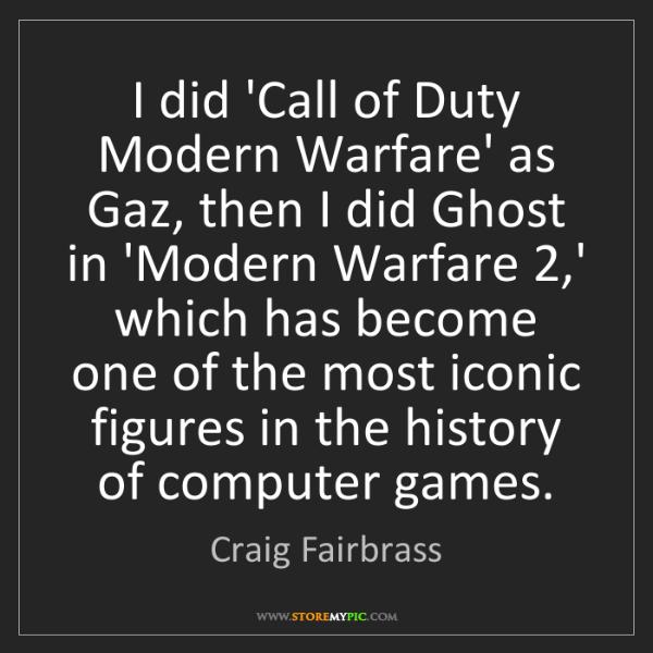 Craig Fairbrass: I did 'Call of Duty Modern Warfare' as Gaz, then I did...