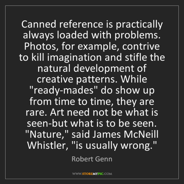 Robert Genn: Canned reference is practically always loaded with problems....
