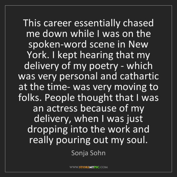 Sonja Sohn: This career essentially chased me down while I was on...