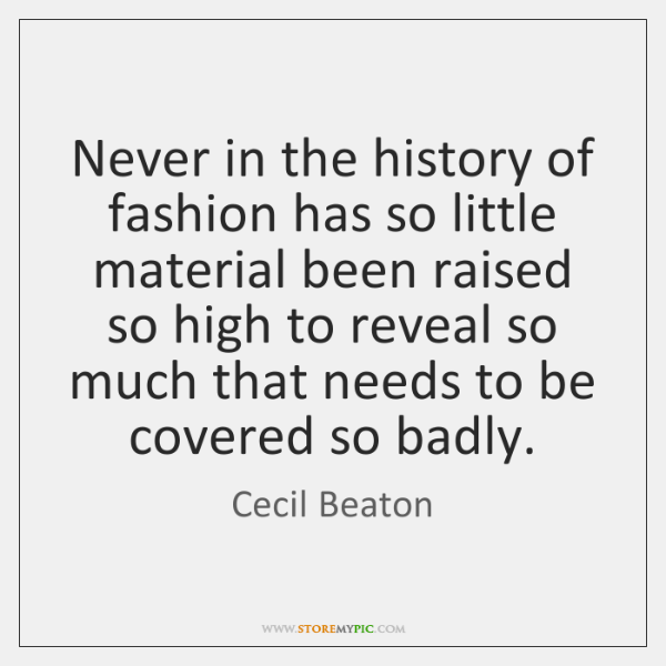 Never in the history of fashion has so little material been raised ...