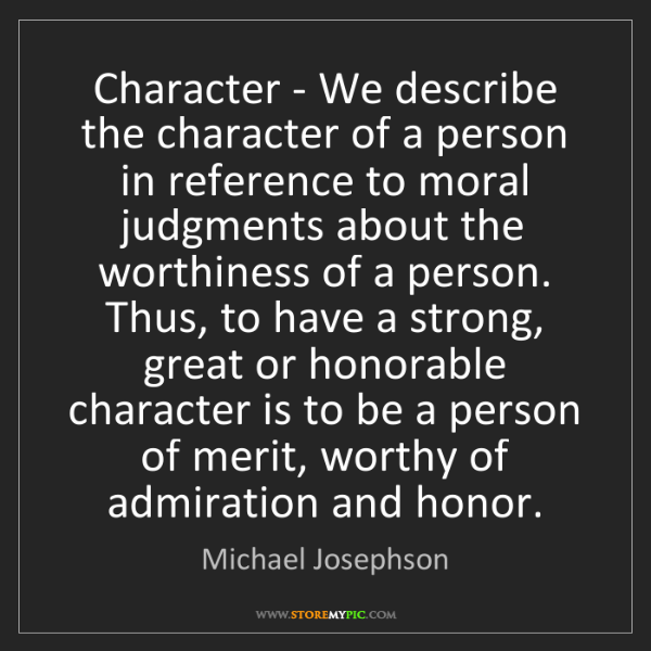 Michael Josephson: Character - We describe the character of a person in...