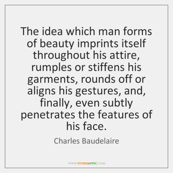 The idea which man forms of beauty imprints itself throughout his attire, ...
