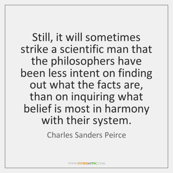 Still, it will sometimes strike a scientific man that the philosophers have ...