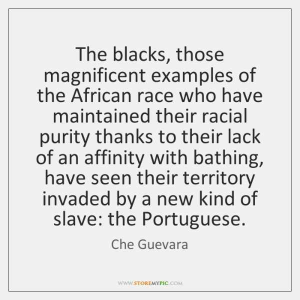 The blacks, those magnificent examples of the African race who have maintained ...