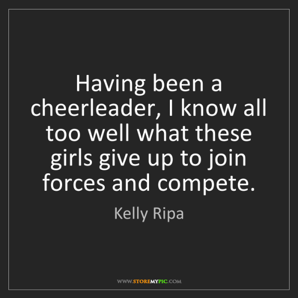 Kelly Ripa: Having been a cheerleader, I know all too well what these...