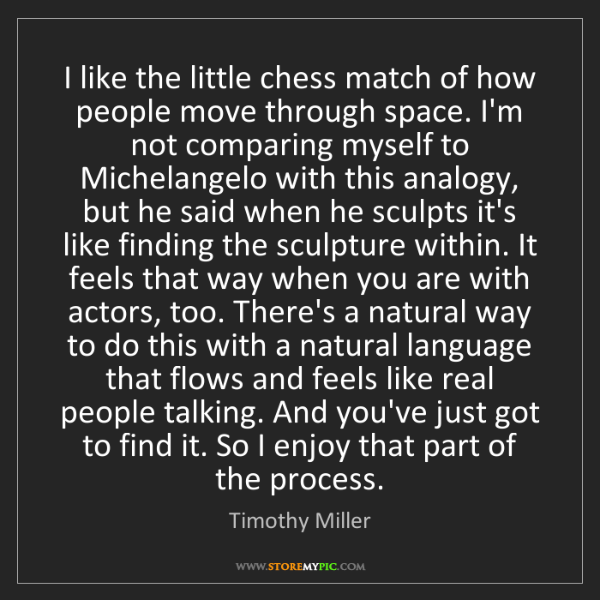Timothy Miller: I like the little chess match of how people move through...