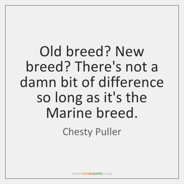 Old Breed New Breed Theres Not A Damn Bit Of Difference So