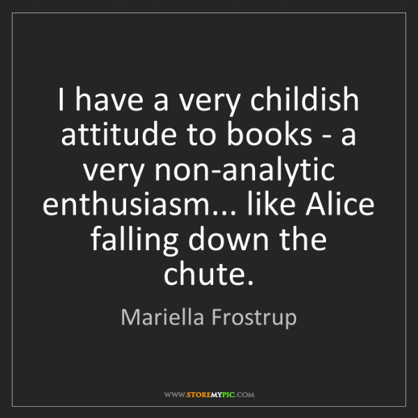 Mariella Frostrup: I have a very childish attitude to books - a very non-analytic...