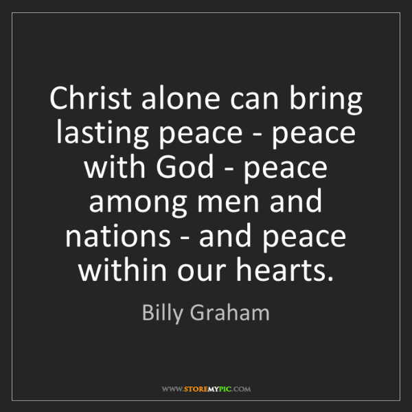 Billy Graham: Christ alone can bring lasting peace - peace with God...