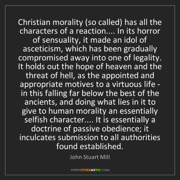 John Stuart Mill: Christian morality (so called) has all the characters...
