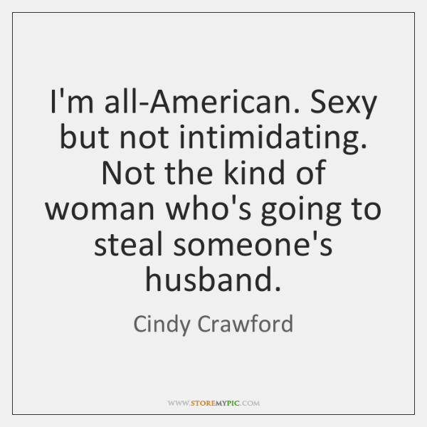 I'm all-American. Sexy but not intimidating. Not the kind of woman who's ...
