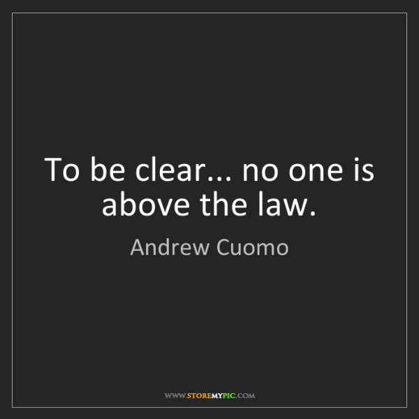 Andrew Cuomo: To be clear... no one is above the law.