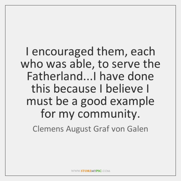 I encouraged them, each who was able, to serve the Fatherland...I ...