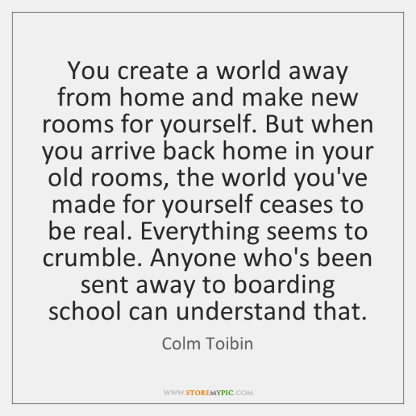 You create a world away from home and make new rooms for ...