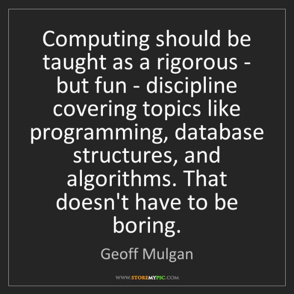 Geoff Mulgan: Computing should be taught as a rigorous - but fun -...