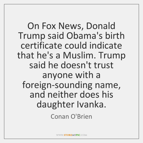 On Fox News, Donald Trump said Obama's birth certificate could indicate that ...