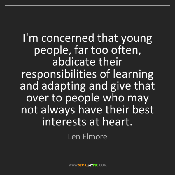 Len Elmore: I'm concerned that young people, far too often, abdicate...