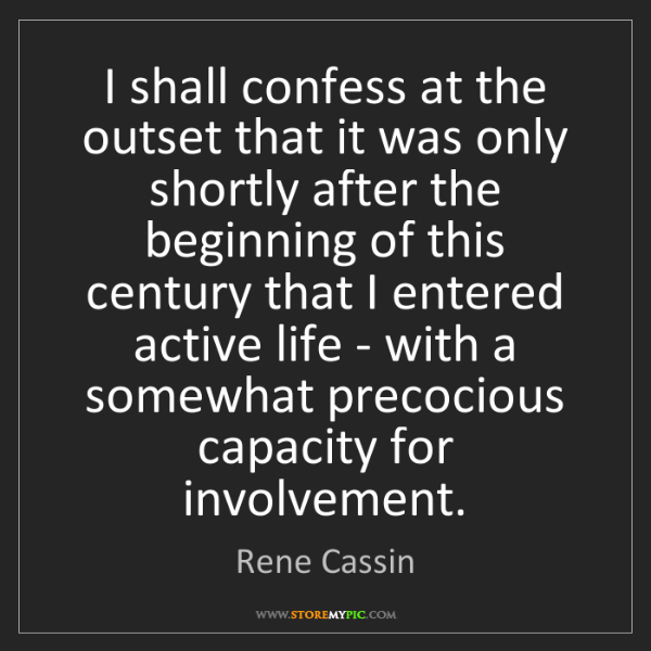 Rene Cassin: I shall confess at the outset that it was only shortly...
