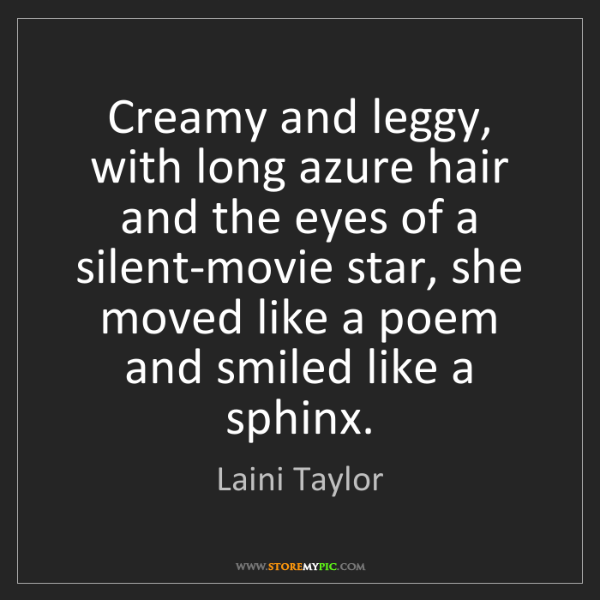 Laini Taylor: Creamy and leggy, with long azure hair and the eyes of...