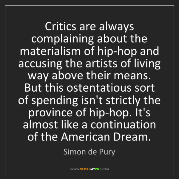 Simon de Pury: Critics are always complaining about the materialism...