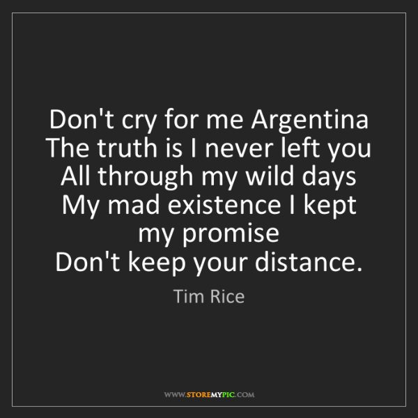 Tim Rice: Don't cry for me Argentina   The truth is I never left...
