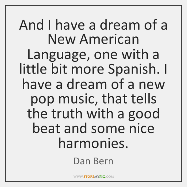 And I have a dream of a New American Language, one with ...