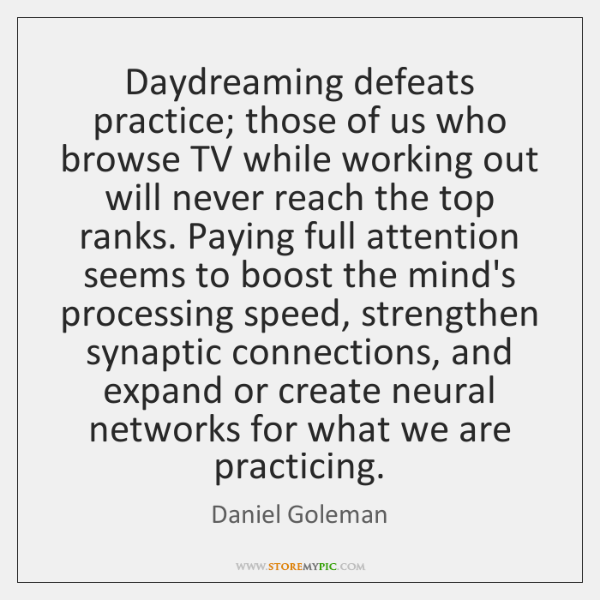 Daydreaming defeats practice; those of us who browse TV while working out ...