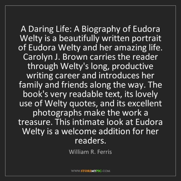 William R. Ferris: A Daring Life: A Biography of Eudora Welty is a beautifully...