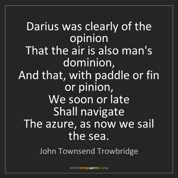 John Townsend Trowbridge: Darius was clearly of the opinion   That the air is also...