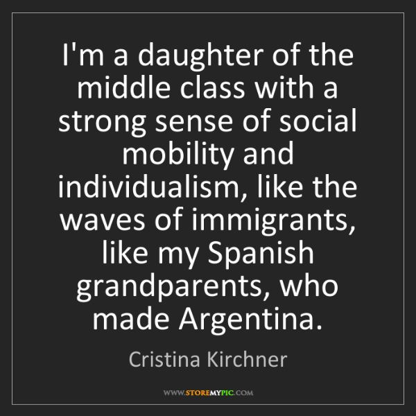 Cristina Kirchner: I'm a daughter of the middle class with a strong sense...