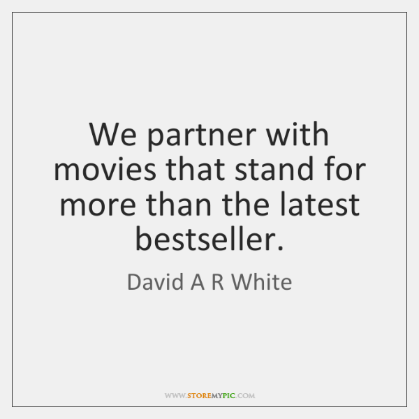 We partner with movies that stand for more than the latest bestseller.