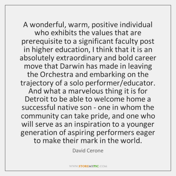 A wonderful, warm, positive individual who exhibits the values that are prerequisite ...