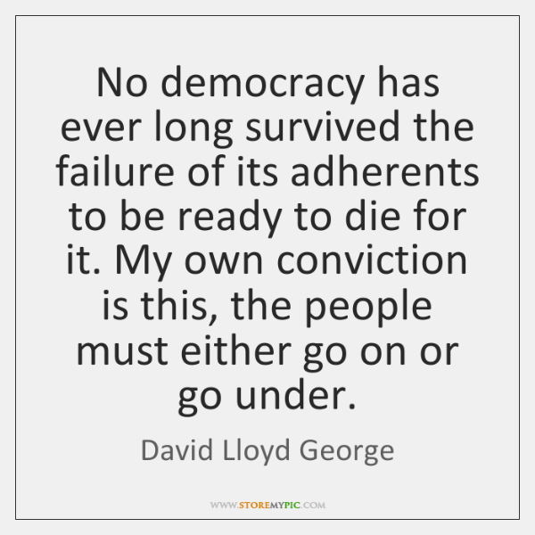 No democracy has ever long survived the failure of its adherents to ...