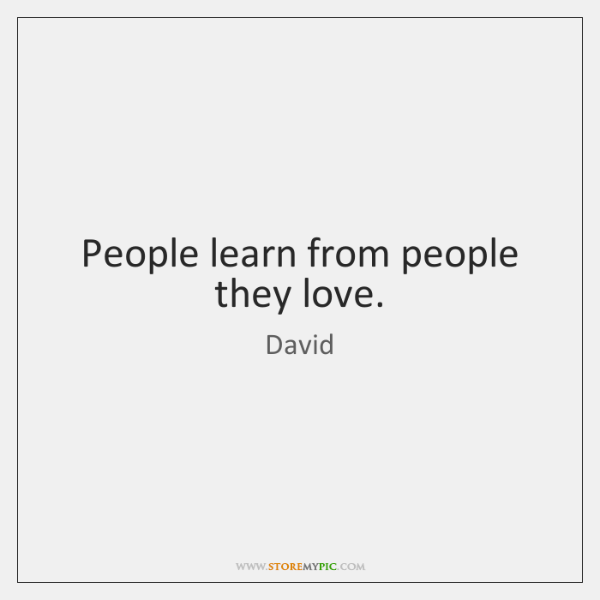 People learn from people they love.