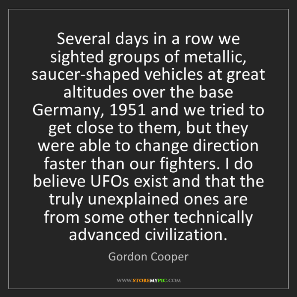 Gordon Cooper: Several days in a row we sighted groups of metallic,...