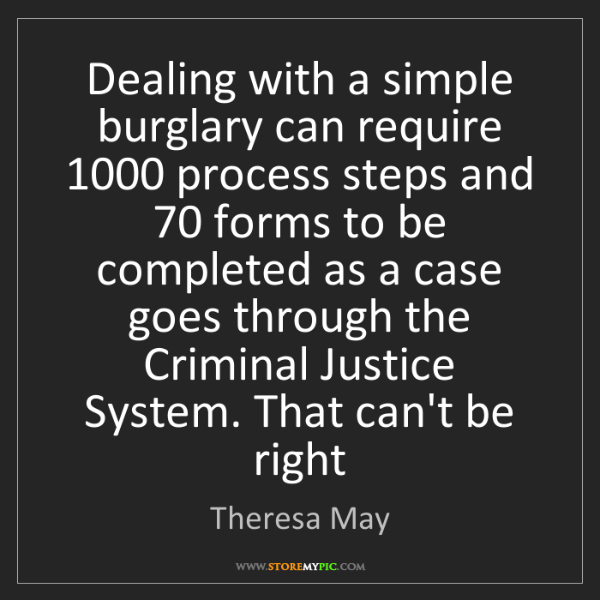 Theresa May: Dealing with a simple burglary can require 1000 process...