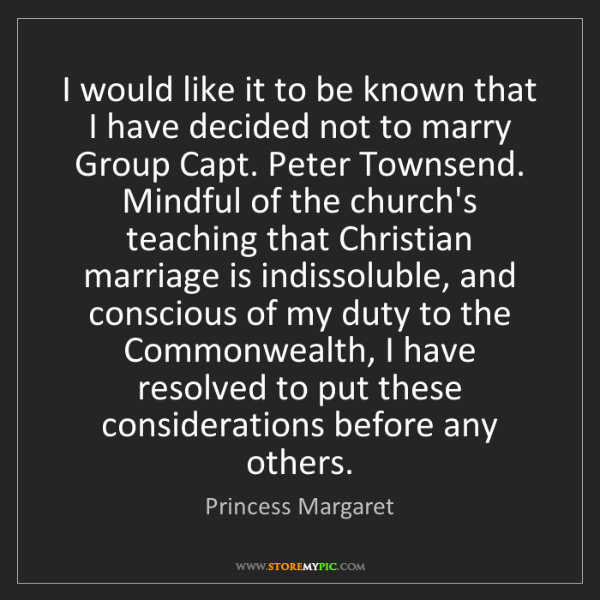 Princess Margaret: I would like it to be known that I have decided not to...