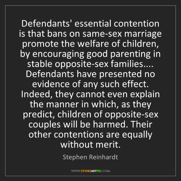 Stephen Reinhardt: Defendants' essential contention is that bans on same-sex...