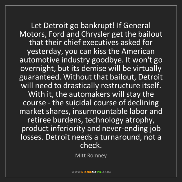 Mitt Romney: Let Detroit go bankrupt! If General Motors, Ford and...