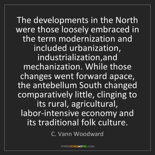 C. Vann Woodward: The developments in the North were those loosely embraced...
