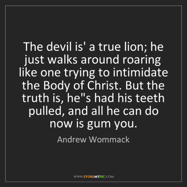 Andrew Wommack: The devil is' a true lion; he just walks around roaring...