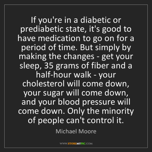 Michael Moore: If you're in a diabetic or prediabetic state, it's good...