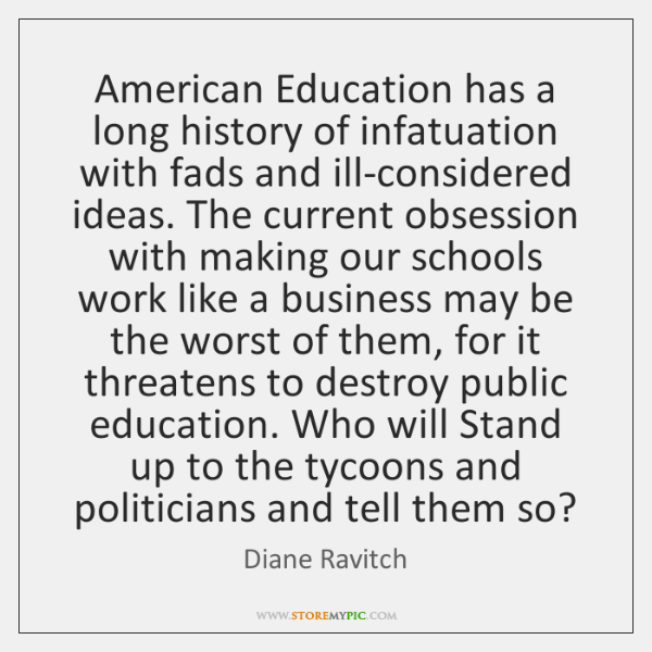 American Education has a long history of infatuation with fads and ill-considered ...