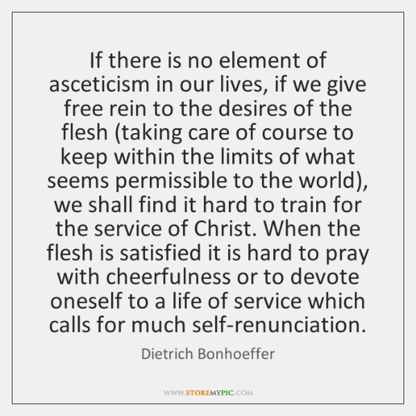 If there is no element of asceticism in our lives, if we ...