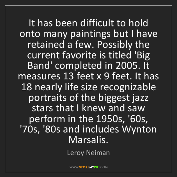 Leroy Neiman: It has been difficult to hold onto many paintings but...