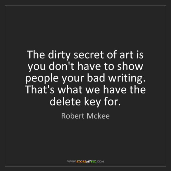 Robert Mckee: The dirty secret of art is you don't have to show people...