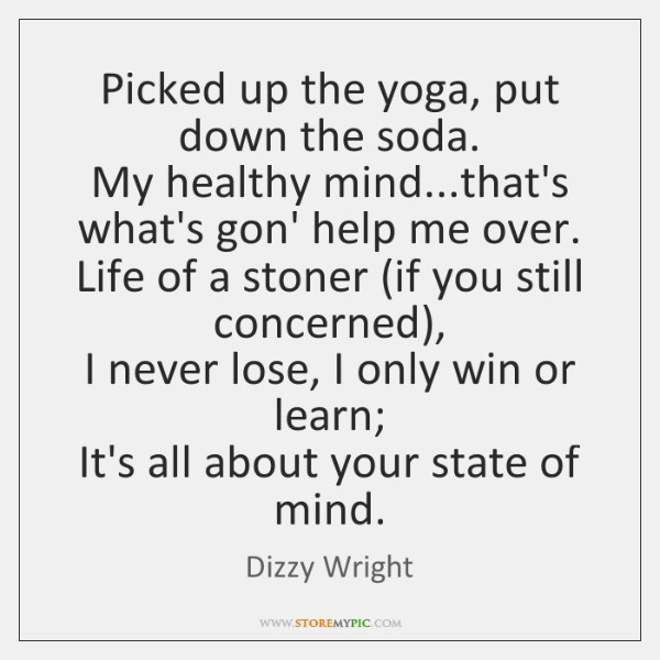 Picked up the yoga, put down the soda.  My healthy mind...that's ...