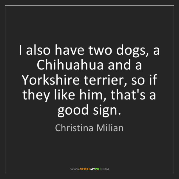 Christina Milian: I also have two dogs, a Chihuahua and a Yorkshire terrier,...