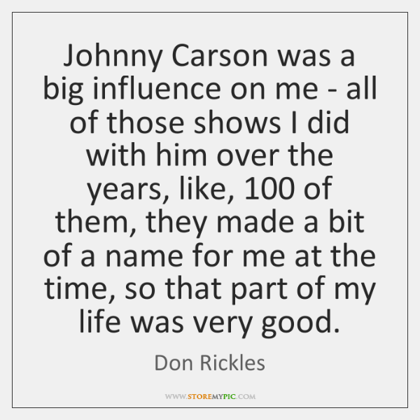 Johnny Carson was a big influence on me - all of those ...